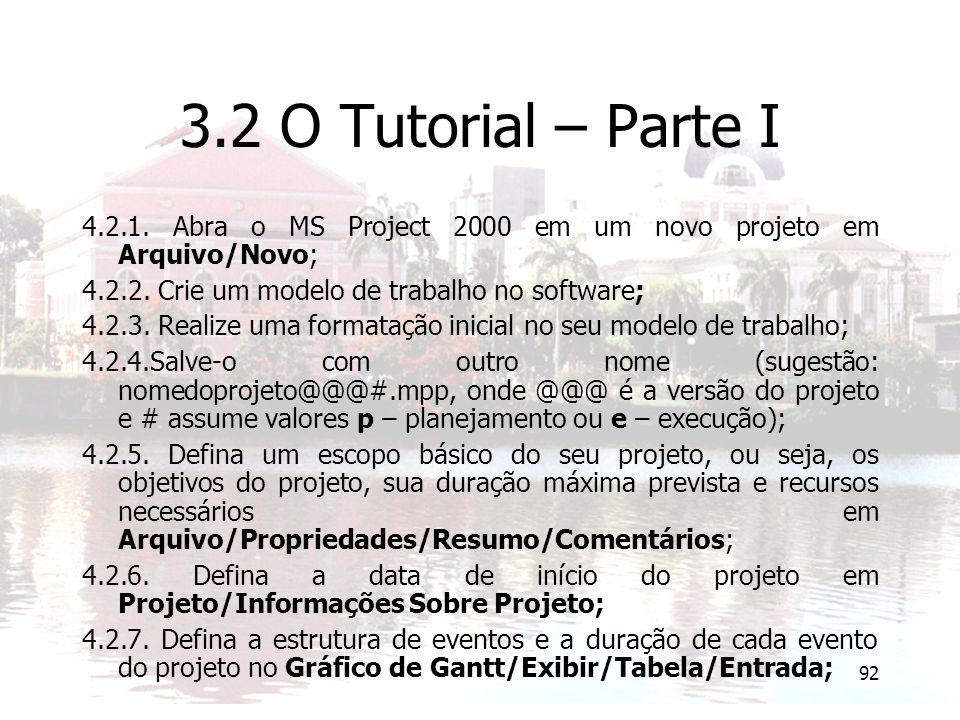 92 3.2 O Tutorial – Parte I 4.2.1. Abra o MS Project 2000 em um novo projeto em Arquivo/Novo; 4.2.2. Crie um modelo de trabalho no software; 4.2.3. Re