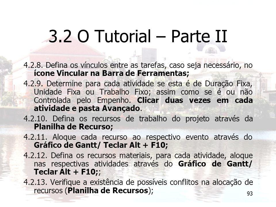 93 3.2 O Tutorial – Parte II 4.2.8. Defina os vínculos entre as tarefas, caso seja necessário, no ícone Vincular na Barra de Ferramentas; 4.2.9. Deter