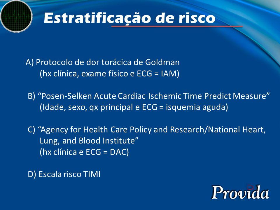 """Estratificação de risco A) Protocolo de dor torácica de Goldman (hx clínica, exame físico e ECG = IAM) B) """"Posen-Selken Acute Cardiac Ischemic Time Pr"""