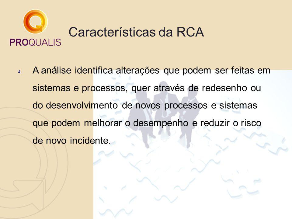 Características da RCA 4. A análise identifica alterações que podem ser feitas em sistemas e processos, quer através de redesenho ou do desenvolviment