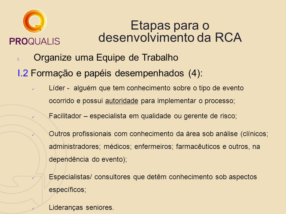 Etapas para o desenvolvimento da RCA I. Organize uma Equipe de Trabalho I.2 Formação e papéis desempenhados (4): Líder - alguém que tem conhecimento s