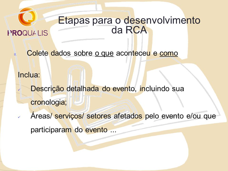 Etapas para o desenvolvimento da RCA II. Colete dados sobre o que aconteceu e como Inclua: Descrição detalhada do evento, incluindo sua cronologia; Ár