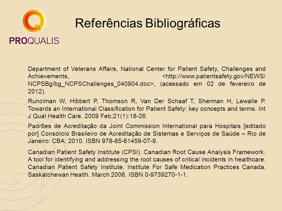 1. Department of Veterans Affairs, National Center for Patient Safety, Challenges and Achievements,, (acessado em 02 de fevereiro de 2012). 2. Runcima