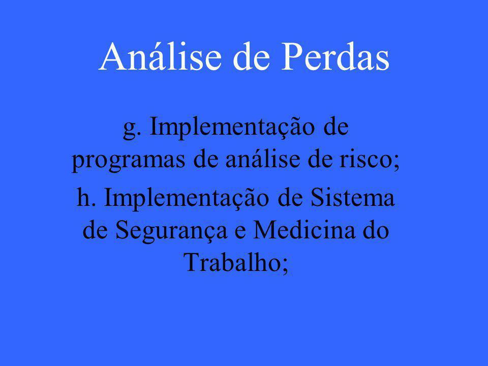 Análise de Perdas g. Implementação de programas de análise de risco; h. Implementação de Sistema de Segurança e Medicina do Trabalho;