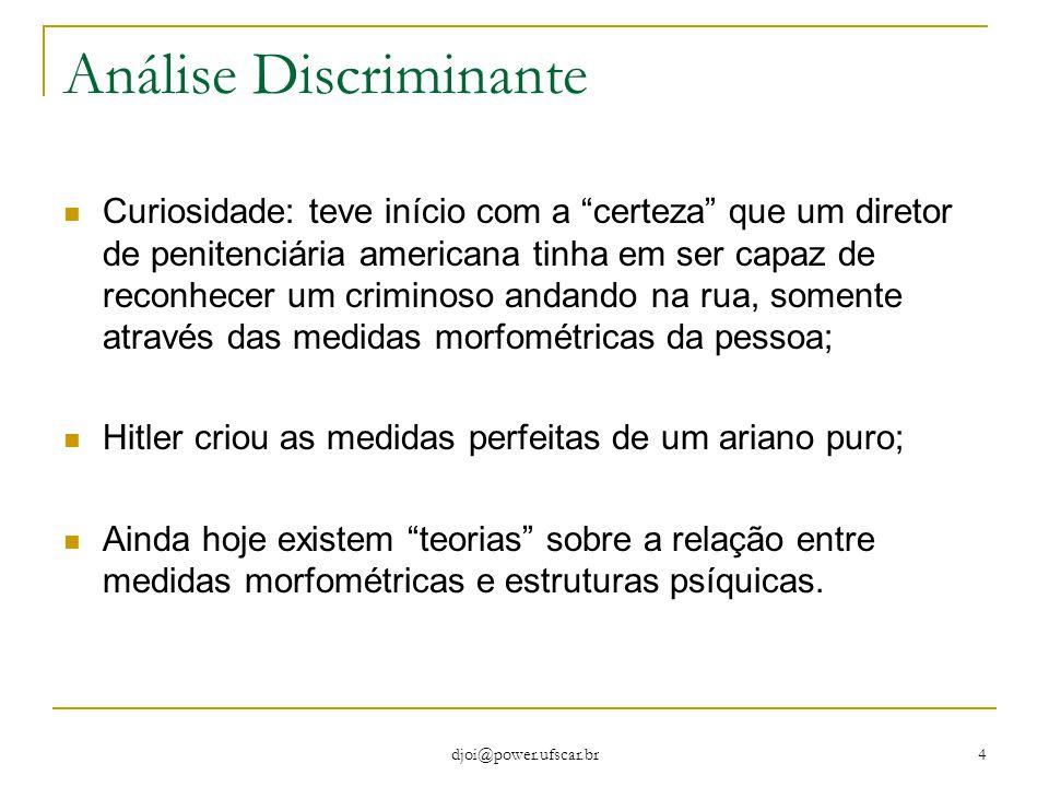djoi@power.ufscar.br 5 Análise Discriminante Exemplos:  Área de crédito: dado o cadastro de clientes, estabelecer um critério para empréstimo.