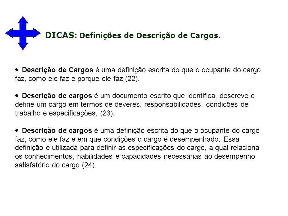  Descrição de Cargos é uma definição escrita do que o ocupante do cargo faz, como ele faz e porque ele faz (22).