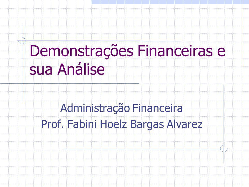 Demonstrações Financeiras e sua Análise Administração Financeira Prof. Fabini Hoelz Bargas Alvarez