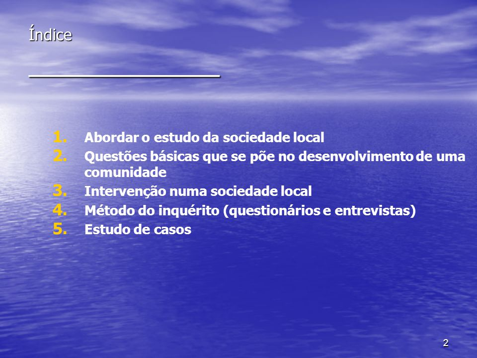 2 Índice ____________ 1. 1. Abordar o estudo da sociedade local 2. 2. Questões básicas que se põe no desenvolvimento de uma comunidade 3. 3. Intervenç