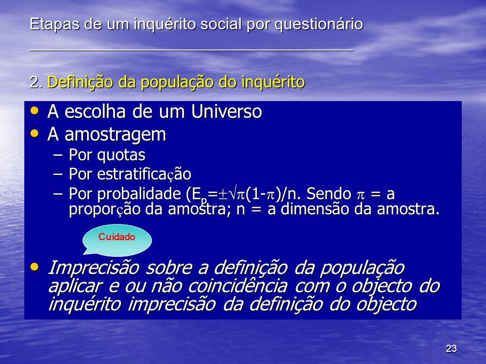 23 Etapas de um inquérito social por questionário ________________________________________ 2. Definição da população do inquérito A escolha de um Univ