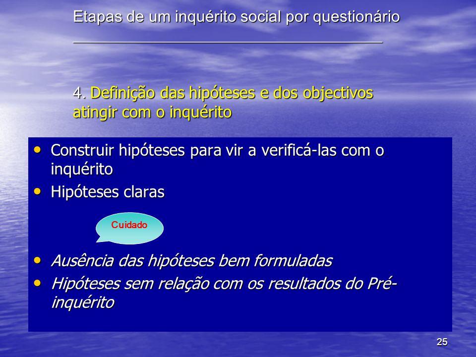 25 Etapas de um inquérito social por questionário _______________________________________ 4. Definição das hipóteses e dos objectivos atingir com o in