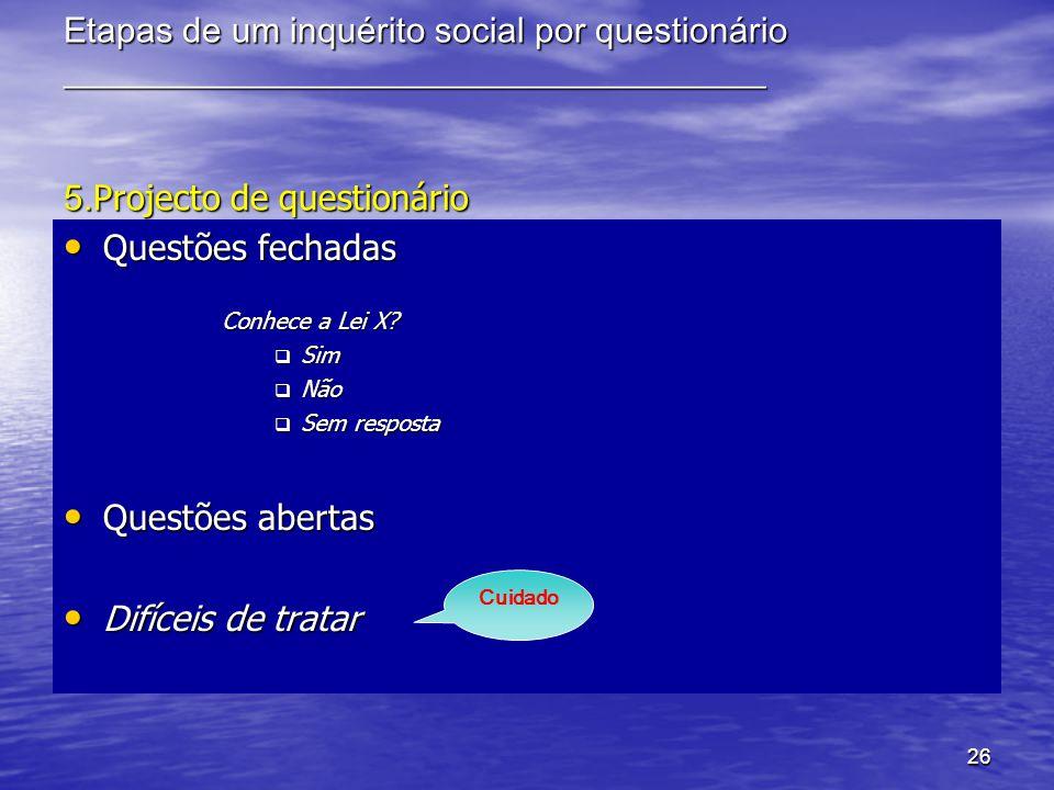 26 Etapas de um inquérito social por questionário ________________________________________ 5. Projecto de questionário Questões fechadas Questões fech
