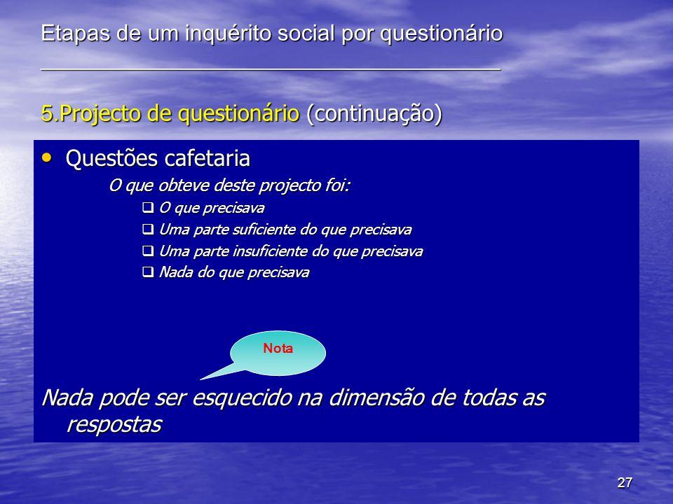 27 Etapas de um inquérito social por questionário _________________________________________ 5. Projecto de questionário (continuação) Questões cafetar