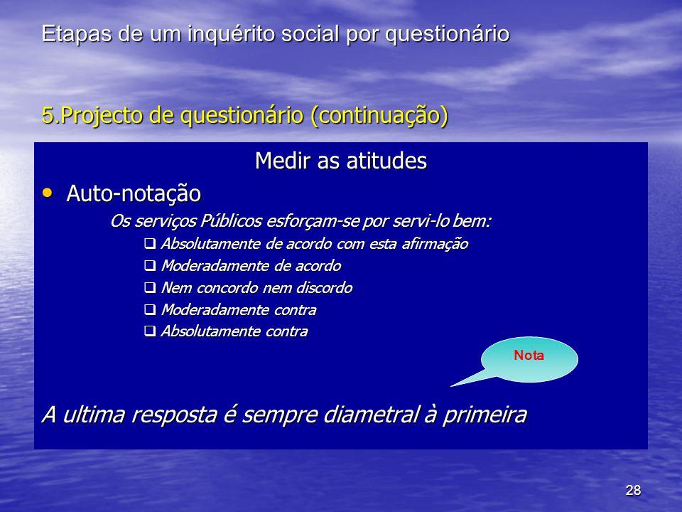 28 Etapas de um inquérito social por questionário 5. Projecto de questionário (continuação) Medir as atitudes Auto-notação Auto-notação Os serviços Pú