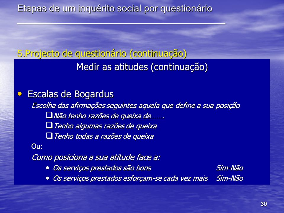 30 Etapas de um inquérito social por questionário ____________________________________________ 5. Projecto de questionário (continuação) Medir as atit
