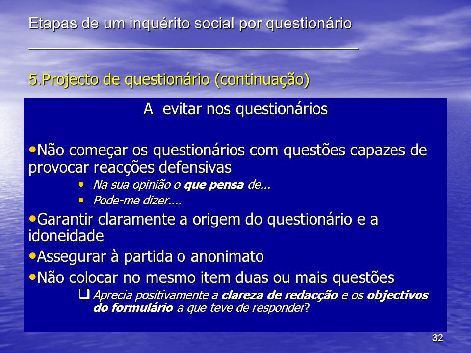 32 Etapas de um inquérito social por questionário __________________________________________ 5. Projecto de questionário (continuação) A evitar nos qu
