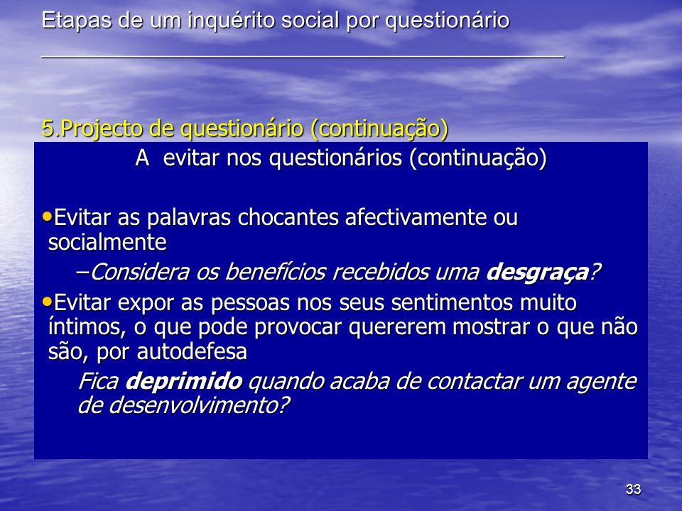 33 Etapas de um inquérito social por questionário ______________________________________________ 5. Projecto de questionário (continuação) A evitar no
