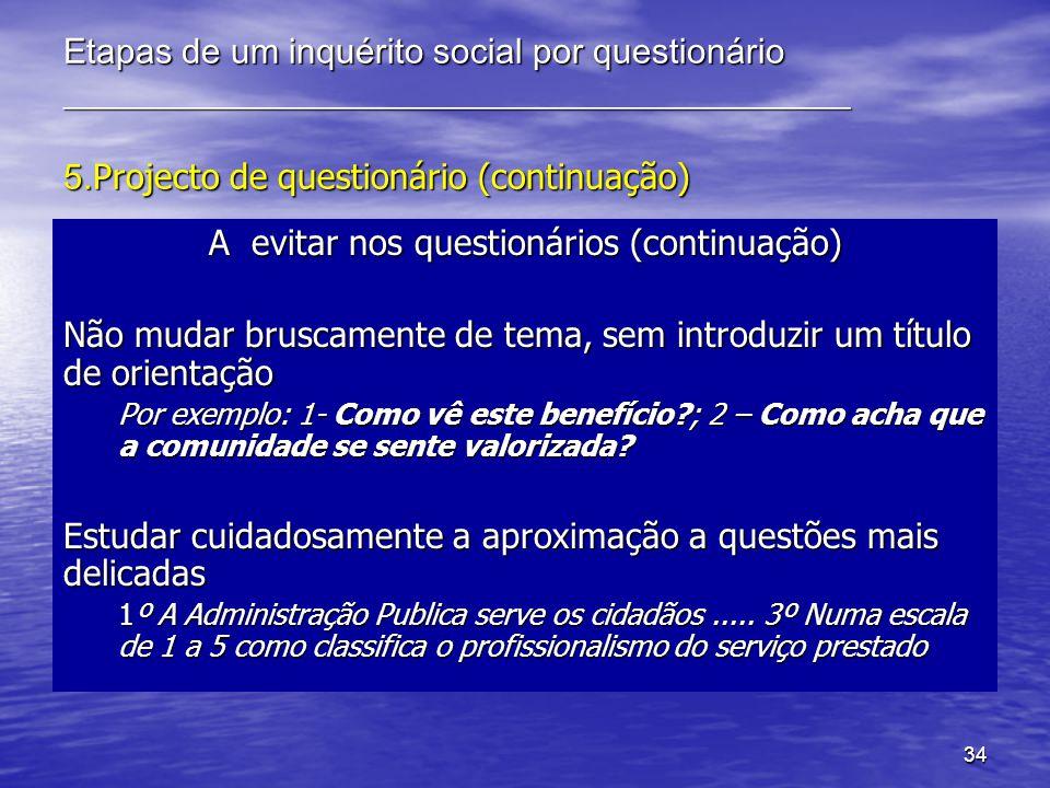 34 Etapas de um inquérito social por questionário _____________________________________________ 5. Projecto de questionário (continuação) A evitar nos