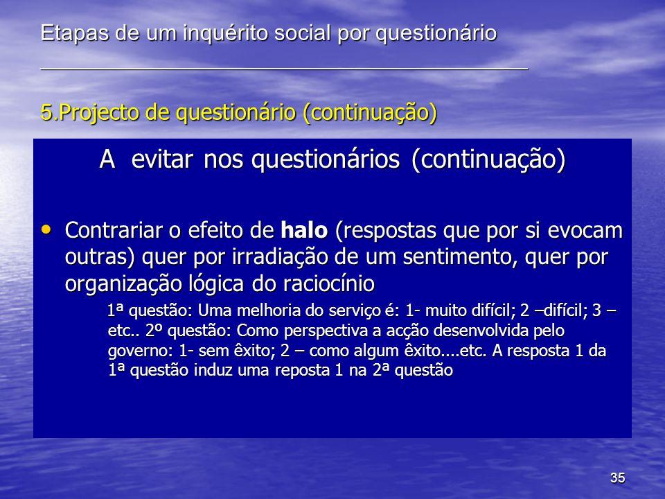 35 Etapas de um inquérito social por questionário ____________________________________________ 5. Projecto de questionário (continuação) A evitar nos