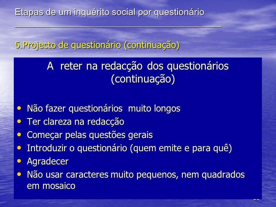 36 Etapas de um inquérito social por questionário _____________________________________________ 5. Projecto de questionário (continuação) A reter na r