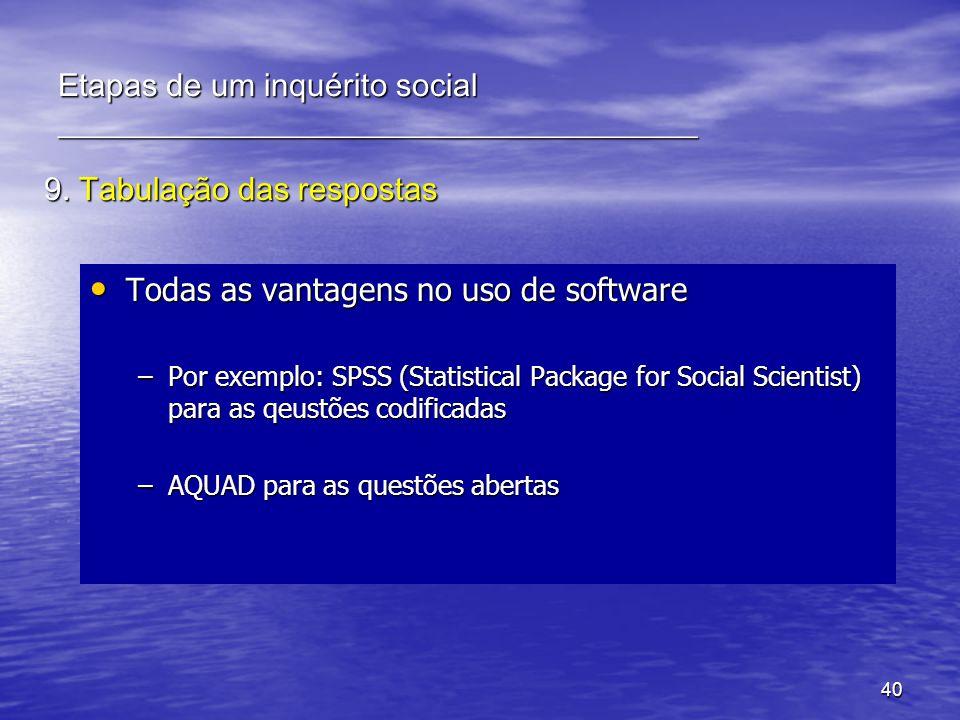 40 9. Tabulação das respostas Todas as vantagens no uso de software Todas as vantagens no uso de software –Por exemplo: SPSS (Statistical Package for