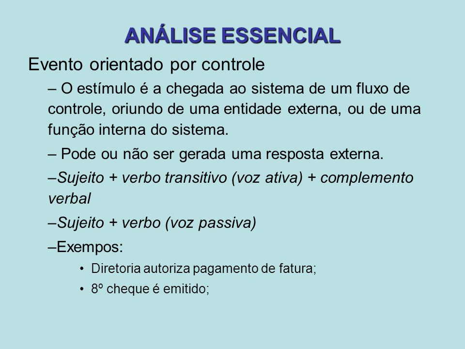 ANÁLISE ESSENCIAL Evento orientado por controle – O estímulo é a chegada ao sistema de um fluxo de controle, oriundo de uma entidade externa, ou de um