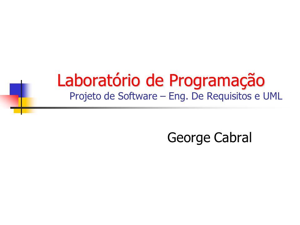 Laboratório de Programação Laboratório de Programação Projeto de Software – Eng. De Requisitos e UML George Cabral