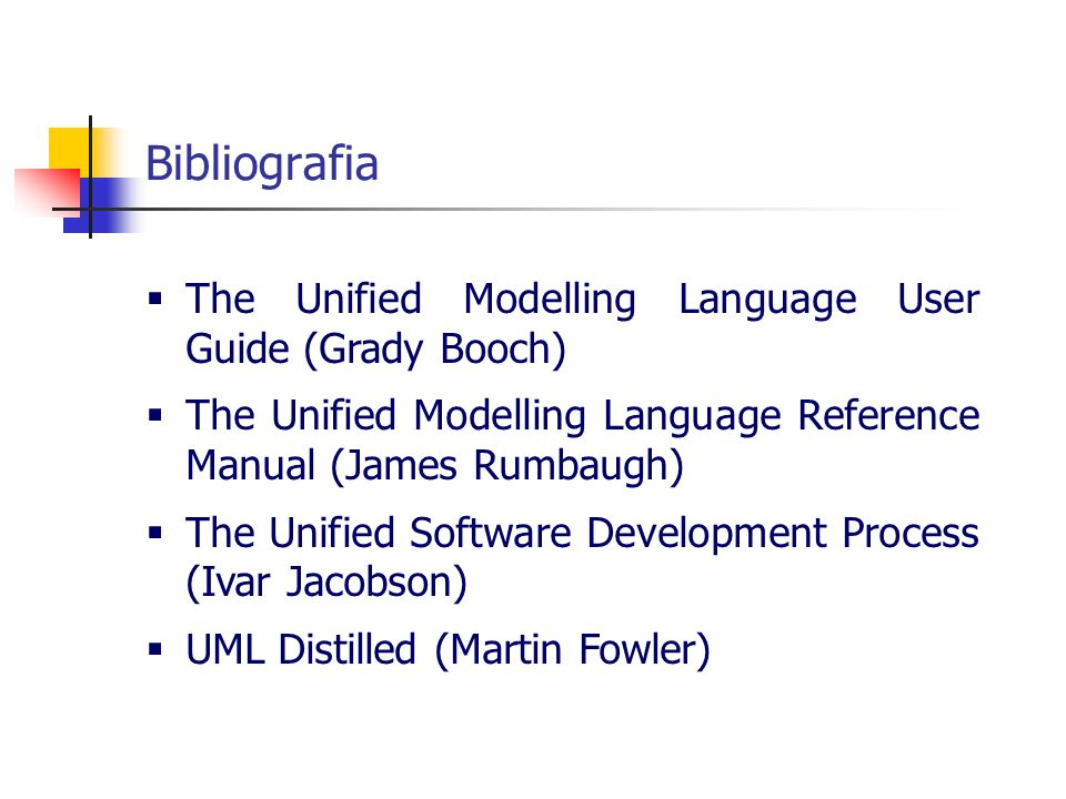 The Unified Modelling Language User Guide (Grady Booch)  The Unified Modelling Language Reference Manual (James Rumbaugh)  The Unified Software De