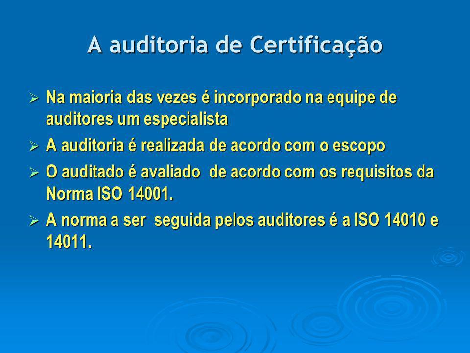A auditoria de Certificação  Na maioria das vezes é incorporado na equipe de auditores um especialista  A auditoria é realizada de acordo com o esco