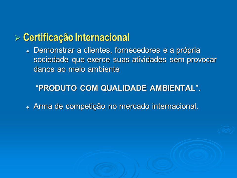  Certificação Internacional Demonstrar a clientes, fornecedores e a própria sociedade que exerce suas atividades sem provocar danos ao meio ambiente