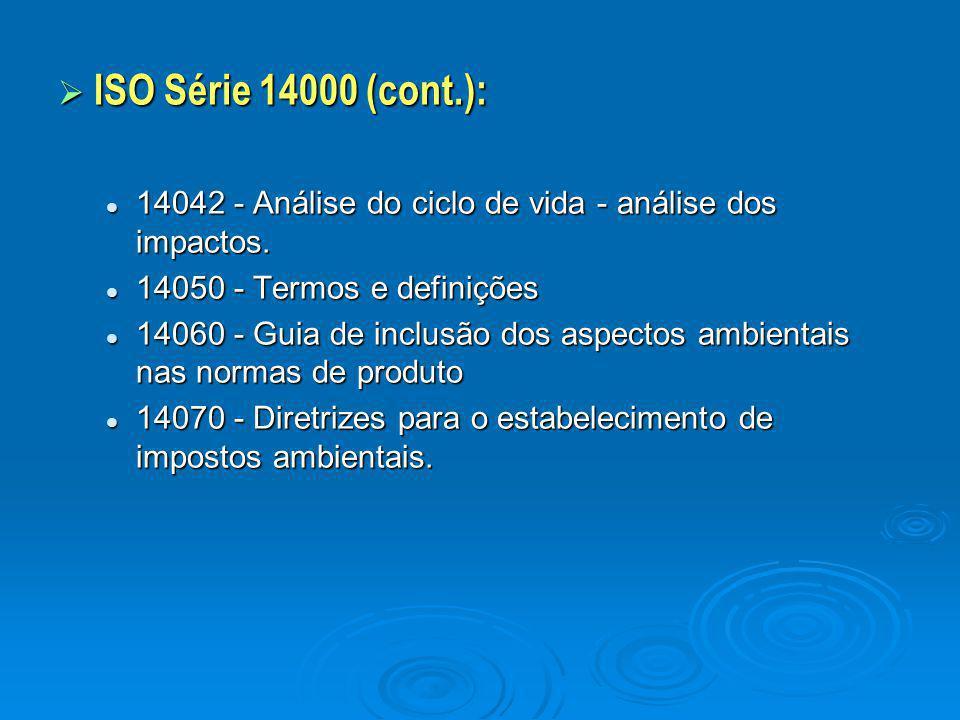  ISO Série 14000 (cont.): 14042 - Análise do ciclo de vida - análise dos impactos. 14042 - Análise do ciclo de vida - análise dos impactos. 14050 - T