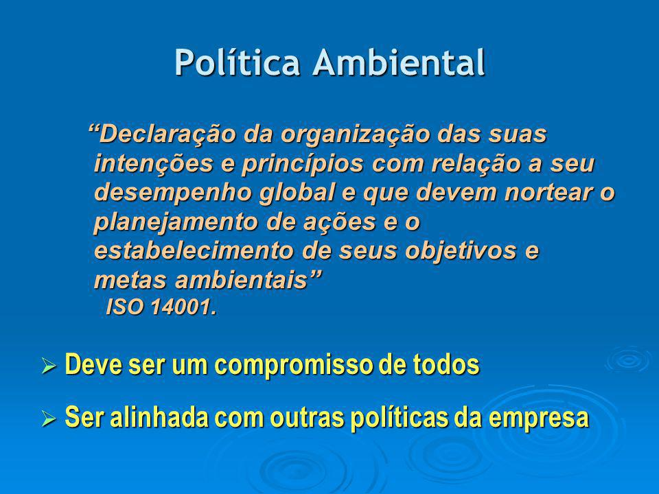 """Política Ambiental """"Declaração da organização das suas intenções e princípios com relação a seu desempenho global e que devem nortear o planejamento d"""