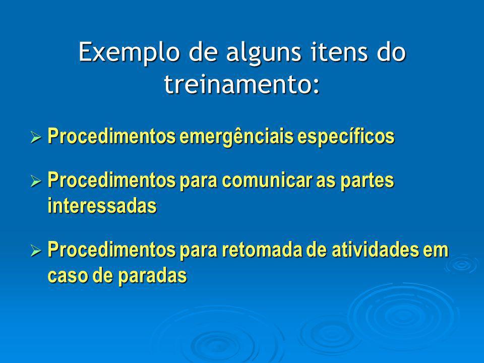 Exemplo de alguns itens do treinamento: PPPProcedimentos emergênciais específicos PPPProcedimentos para comunicar as partes interessadas PP