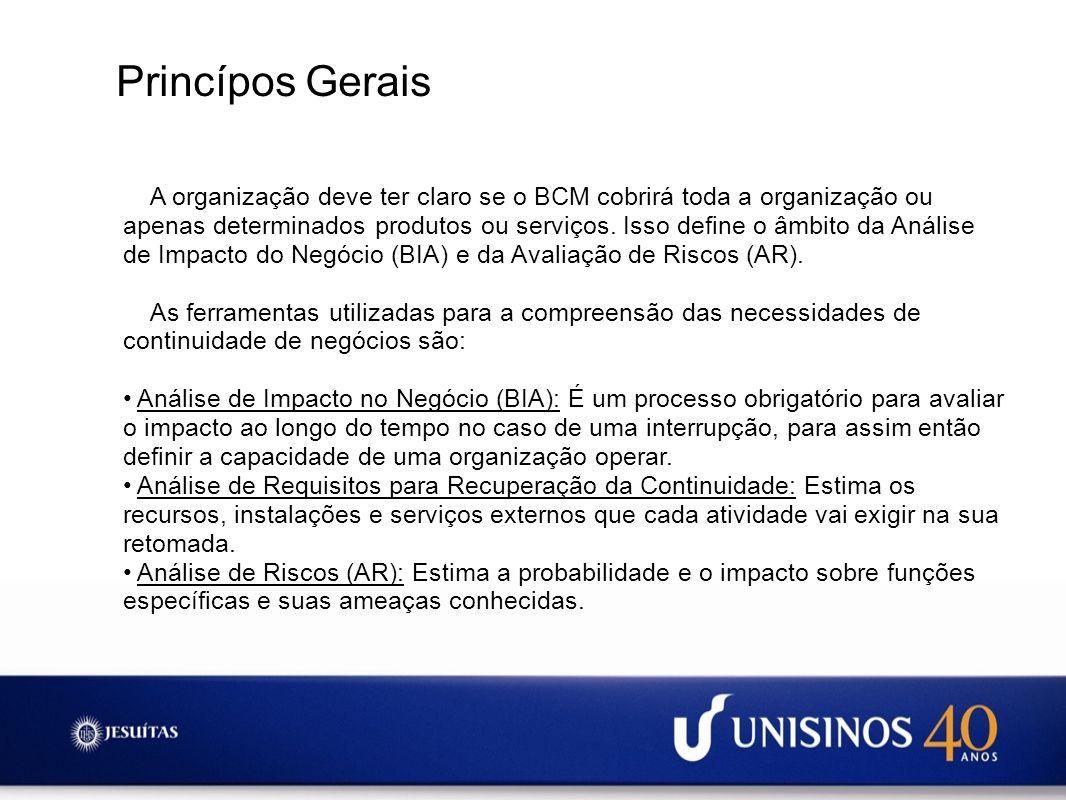 Princípos Gerais A organização deve ter claro se o BCM cobrirá toda a organização ou apenas determinados produtos ou serviços. Isso define o âmbito da