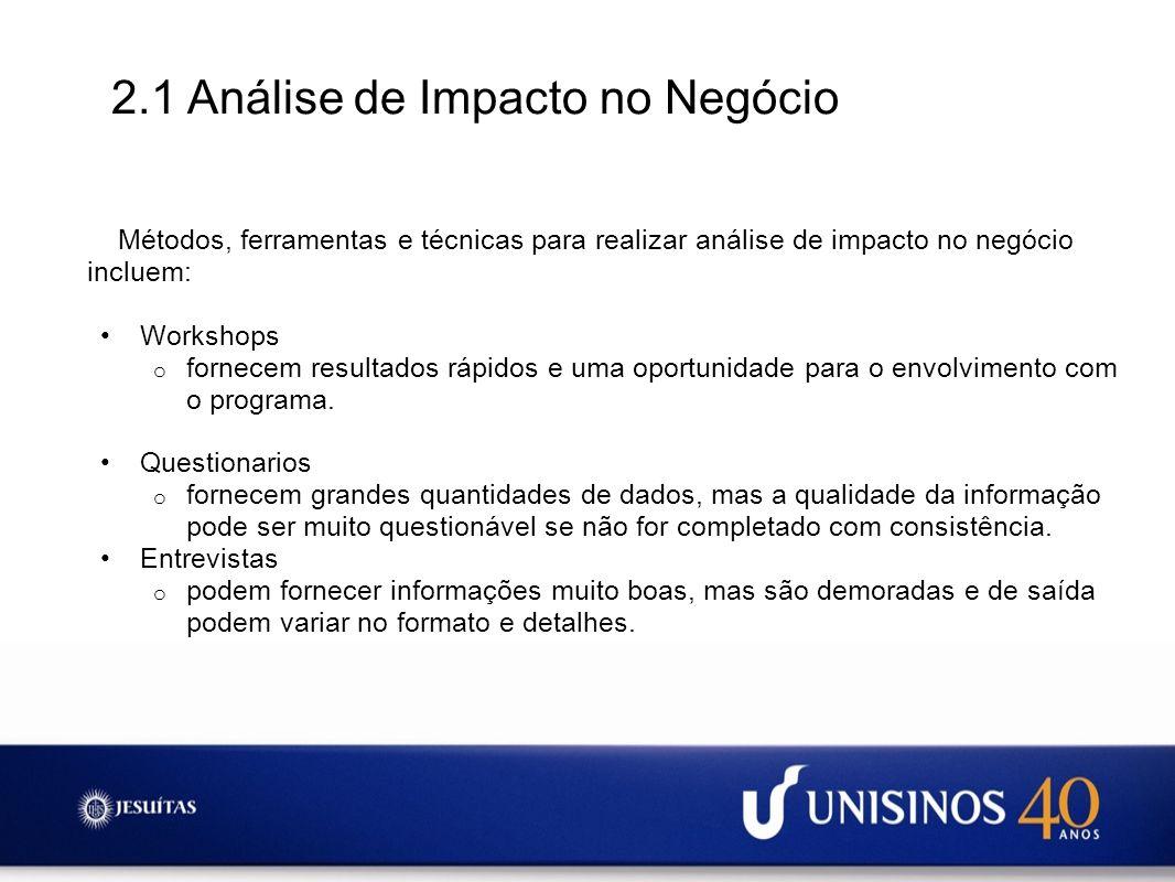 2.1 Análise de Impacto no Negócio Métodos, ferramentas e técnicas para realizar análise de impacto no negócio incluem: Workshops o fornecem resultados