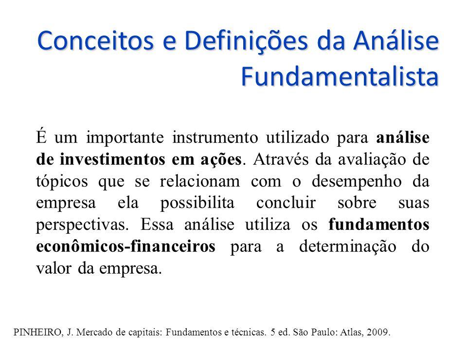Conceitos e Definições da Análise Fundamentalista A análise parte do princípio de que as ações tem um valor intrínseco, que está associado com a performance da companhia emissora e com a situação geral da economia.