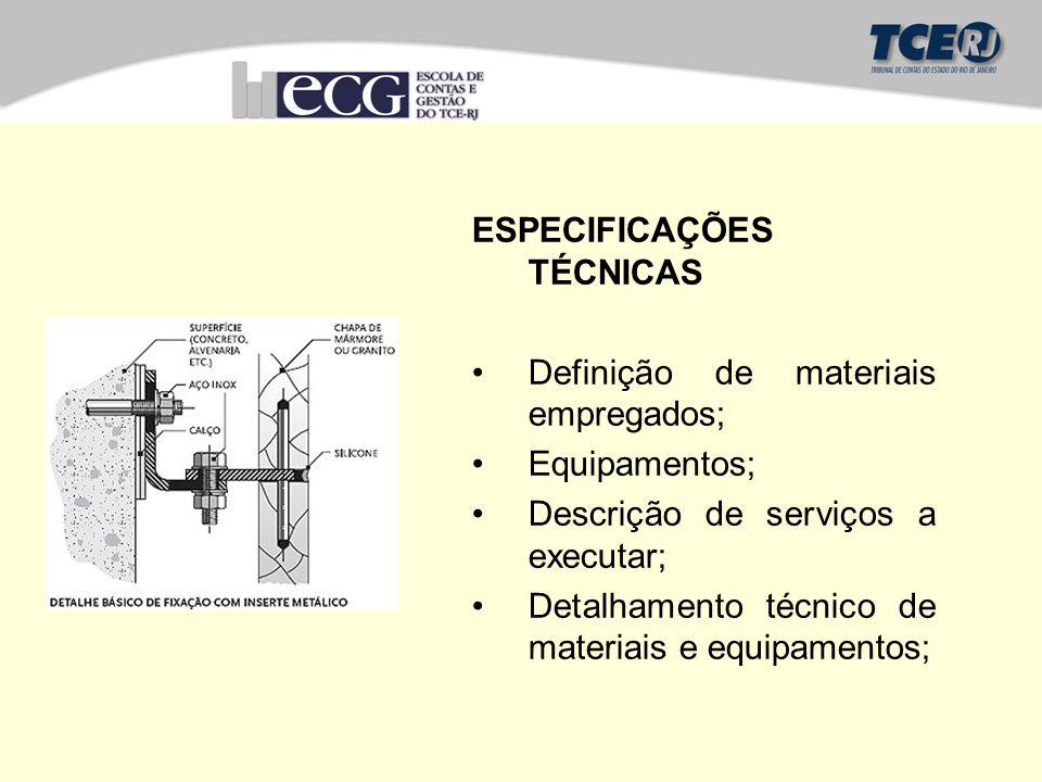 ESPECIFICAÇÕES TÉCNICAS Definição de materiais empregados; Equipamentos; Descrição de serviços a executar; Detalhamento técnico de materiais e equipamentos;