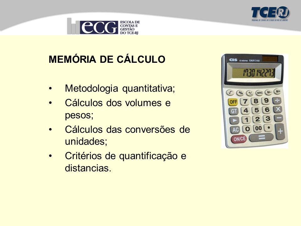 MEMÓRIA DE CÁLCULO Metodologia quantitativa; Cálculos dos volumes e pesos; Cálculos das conversões de unidades; Critérios de quantificação e distancias.