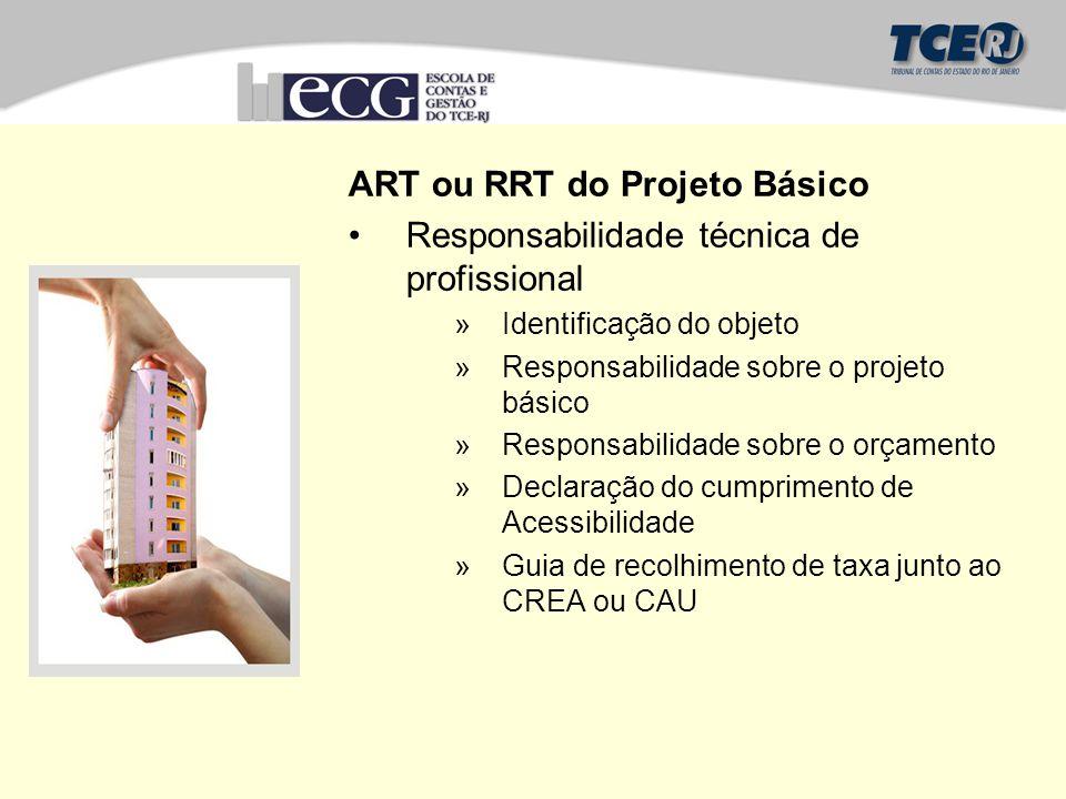 ART ou RRT do Projeto Básico Responsabilidade técnica de profissional »Identificação do objeto »Responsabilidade sobre o projeto básico »Responsabilidade sobre o orçamento »Declaração do cumprimento de Acessibilidade »Guia de recolhimento de taxa junto ao CREA ou CAU