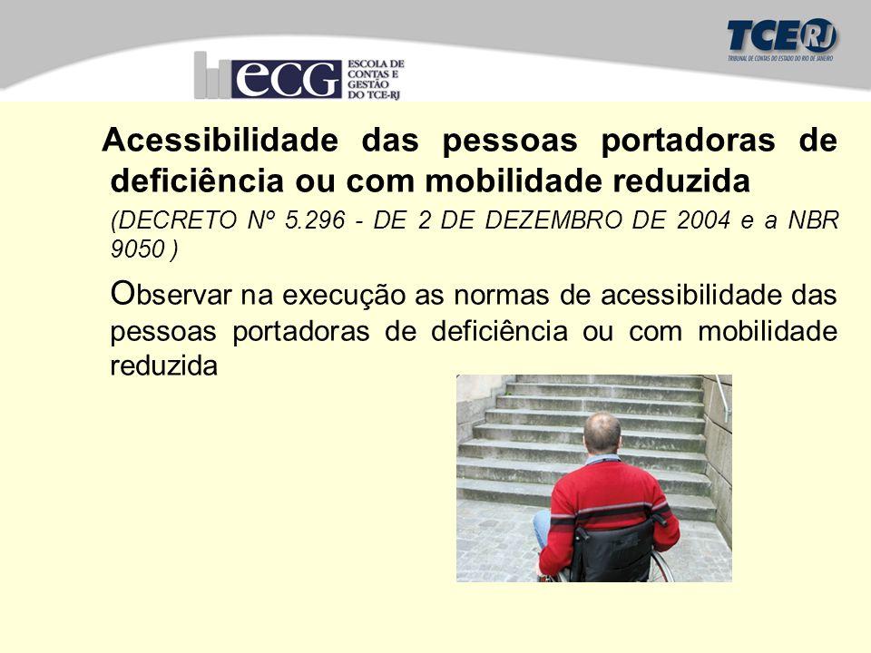 Acessibilidade das pessoas portadoras de deficiência ou com mobilidade reduzida (DECRETO Nº 5.296 - DE 2 DE DEZEMBRO DE 2004 e a NBR 9050 ) O bservar na execução as normas de acessibilidade das pessoas portadoras de deficiência ou com mobilidade reduzida