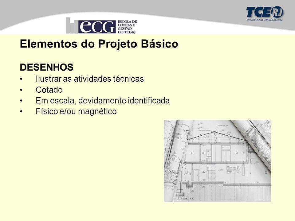 Elementos do Projeto Básico DESENHOS Ilustrar as atividades técnicas Cotado Em escala, devidamente identificada Físico e/ou magnético