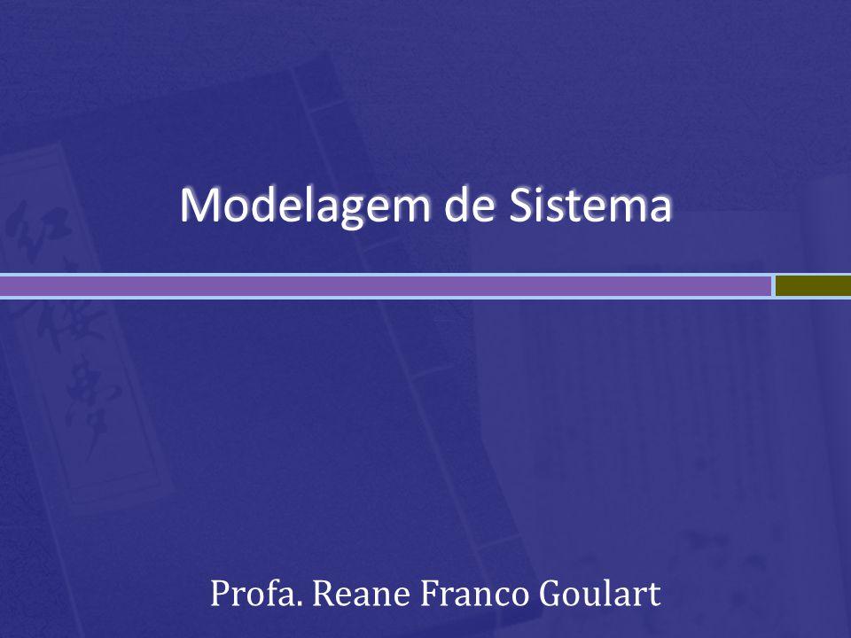 Modelagem de Sistema Profa. Reane Franco Goulart
