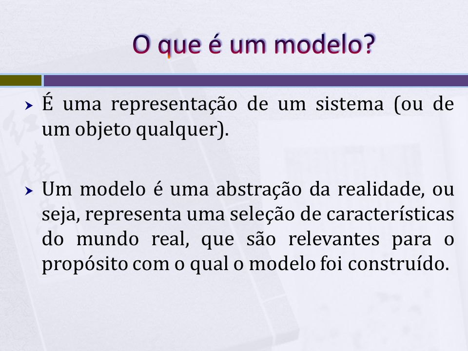  É uma representação de um sistema (ou de um objeto qualquer).  Um modelo é uma abstração da realidade, ou seja, representa uma seleção de caracterí
