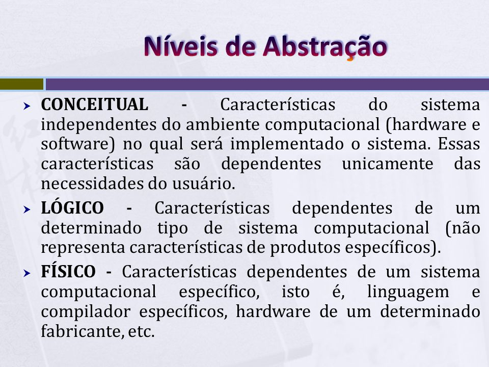  CONCEITUAL - Características do sistema independentes do ambiente computacional (hardware e software) no qual será implementado o sistema.