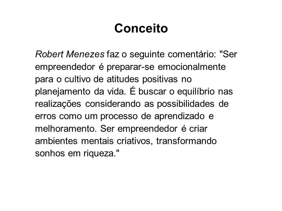 Conceito Robert Menezes faz o seguinte comentário: Ser empreendedor é preparar-se emocionalmente para o cultivo de atitudes positivas no planejamento da vida.