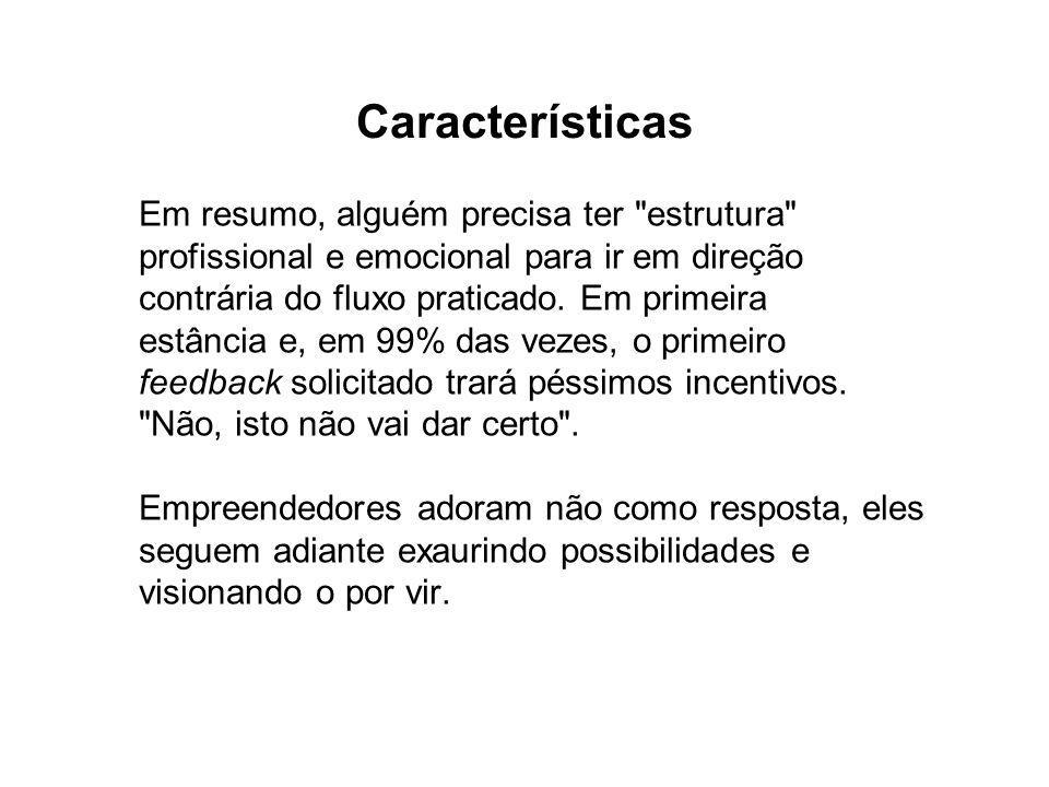 Características Em resumo, alguém precisa ter estrutura profissional e emocional para ir em direção contrária do fluxo praticado.