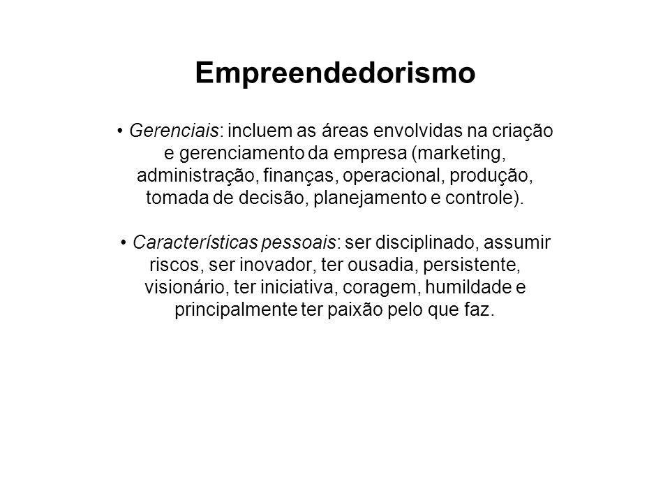 Empreendedorismo Gerenciais: incluem as áreas envolvidas na criação e gerenciamento da empresa (marketing, administração, finanças, operacional, produção, tomada de decisão, planejamento e controle).