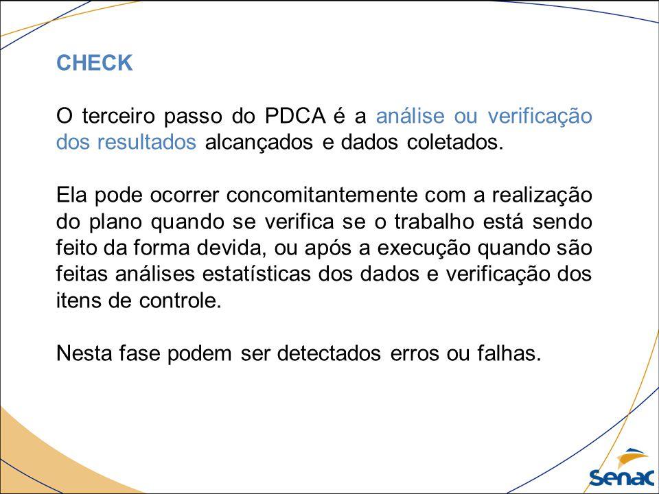 CHECK O terceiro passo do PDCA é a análise ou verificação dos resultados alcançados e dados coletados. Ela pode ocorrer concomitantemente com a realiz