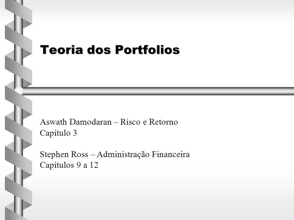 Teoria dos Portfolios Aswath Damodaran – Risco e Retorno Capítulo 3 Stephen Ross – Administração Financeira Capítulos 9 a 12