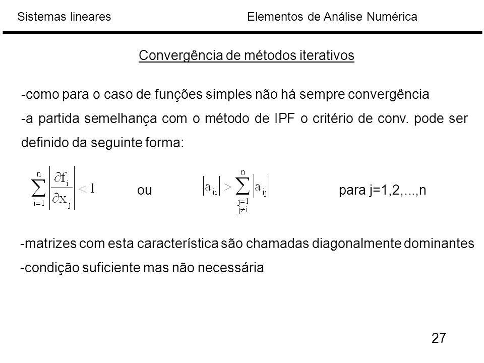 Elementos de Análise NuméricaSistemas lineares Convergência de métodos iterativos -como para o caso de funções simples não há sempre convergência -a partida semelhança com o método de IPF o critério de conv.