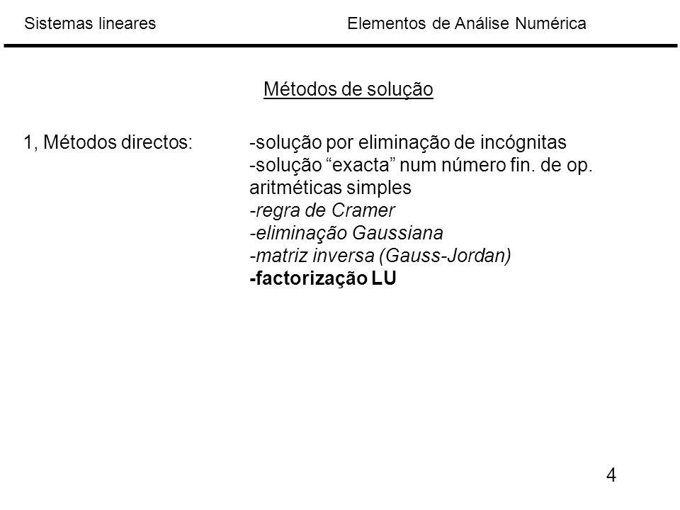 Elementos de Análise NuméricaSistemas lineares Métodos de solução 1, Métodos directos:-solução por eliminação de incógnitas -solução exacta num número fin.